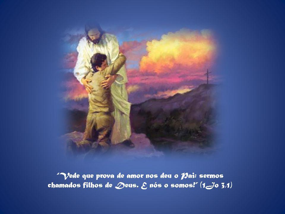 Vede que prova de amor nos deu o Pai: sermos chamados filhos de Deus