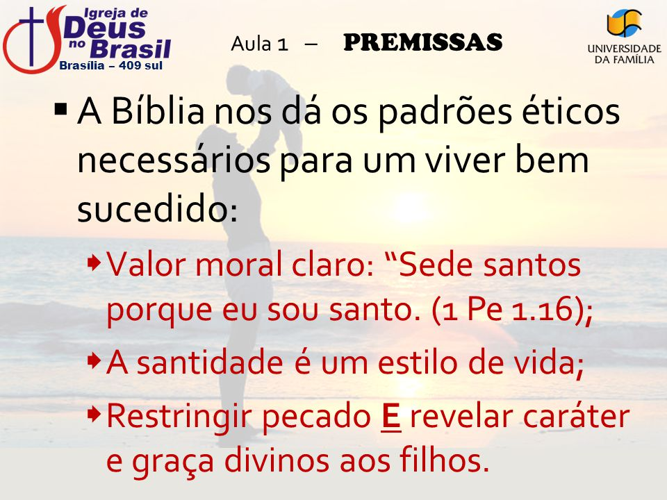 Aula 1 – PREMISSAS Brasília – 409 sul. A Bíblia nos dá os padrões éticos necessários para um viver bem sucedido: