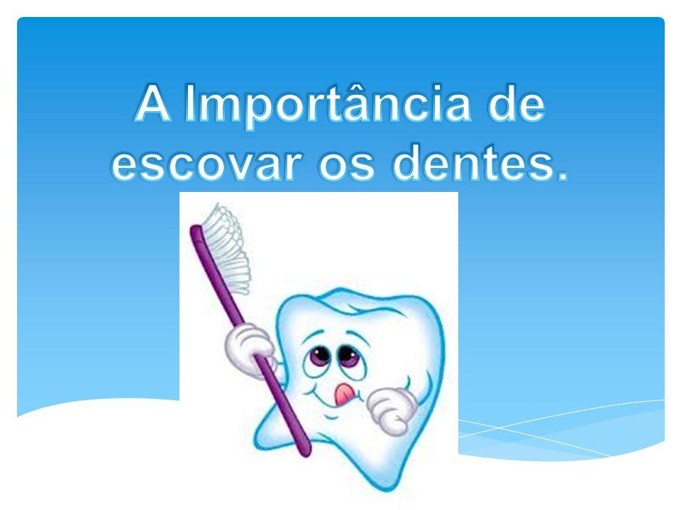 A Importância de escovar os dentes.
