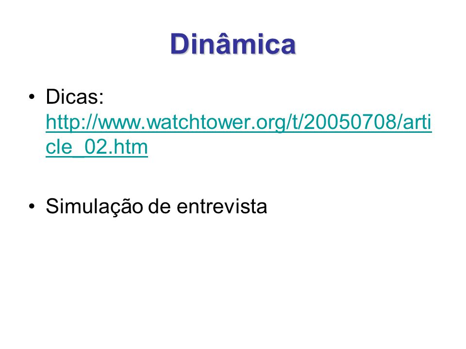 Dinâmica Dicas: http://www.watchtower.org/t/20050708/article_02.htm