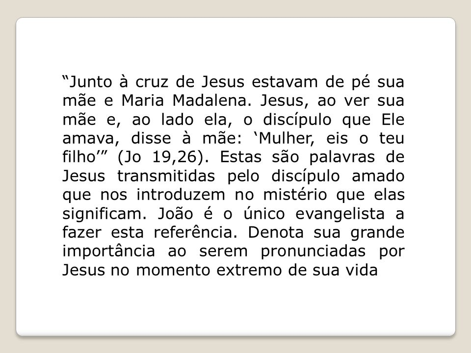 Junto à cruz de Jesus estavam de pé sua mãe e Maria Madalena