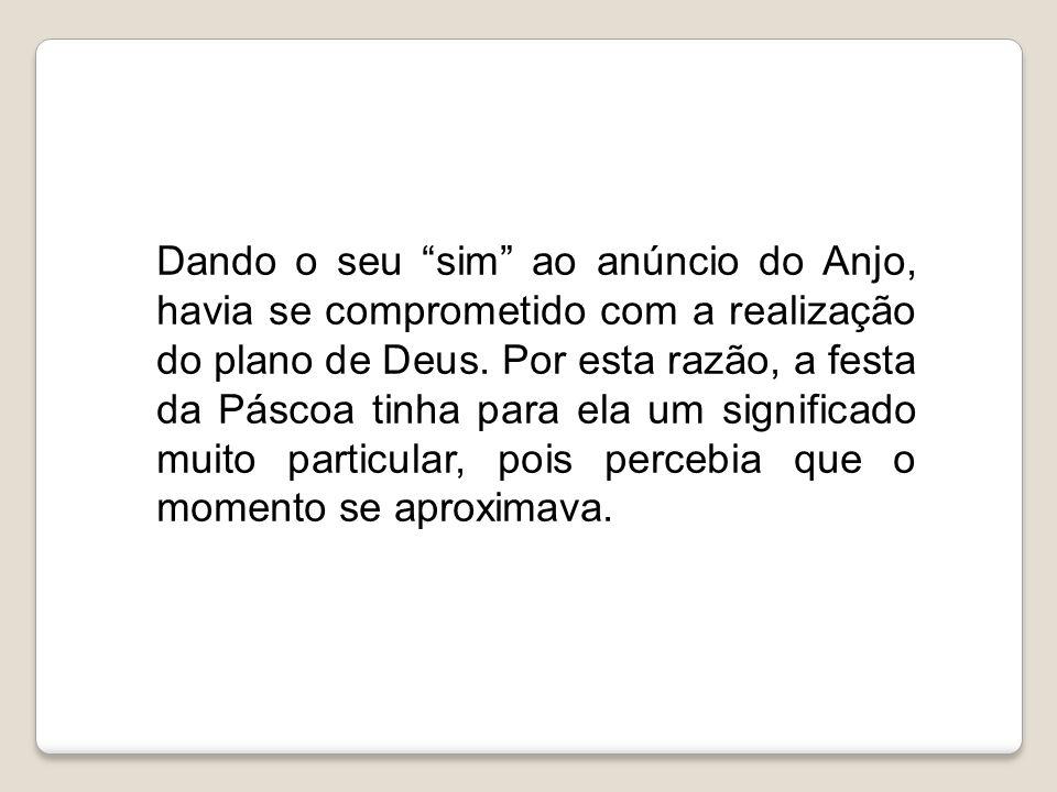 Dando o seu sim ao anúncio do Anjo, havia se comprometido com a realização do plano de Deus.
