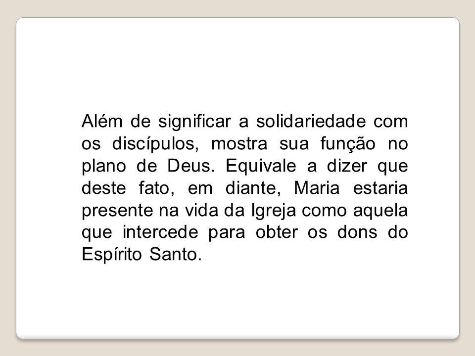 Além de significar a solidariedade com os discípulos, mostra sua função no plano de Deus.