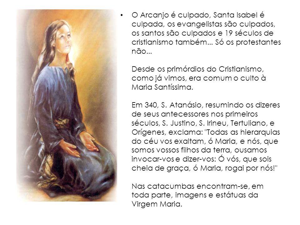 O Arcanjo é culpado, Santa Isabel é culpada, os evangelistas são culpados, os santos são culpados e 19 séculos de cristianismo também...