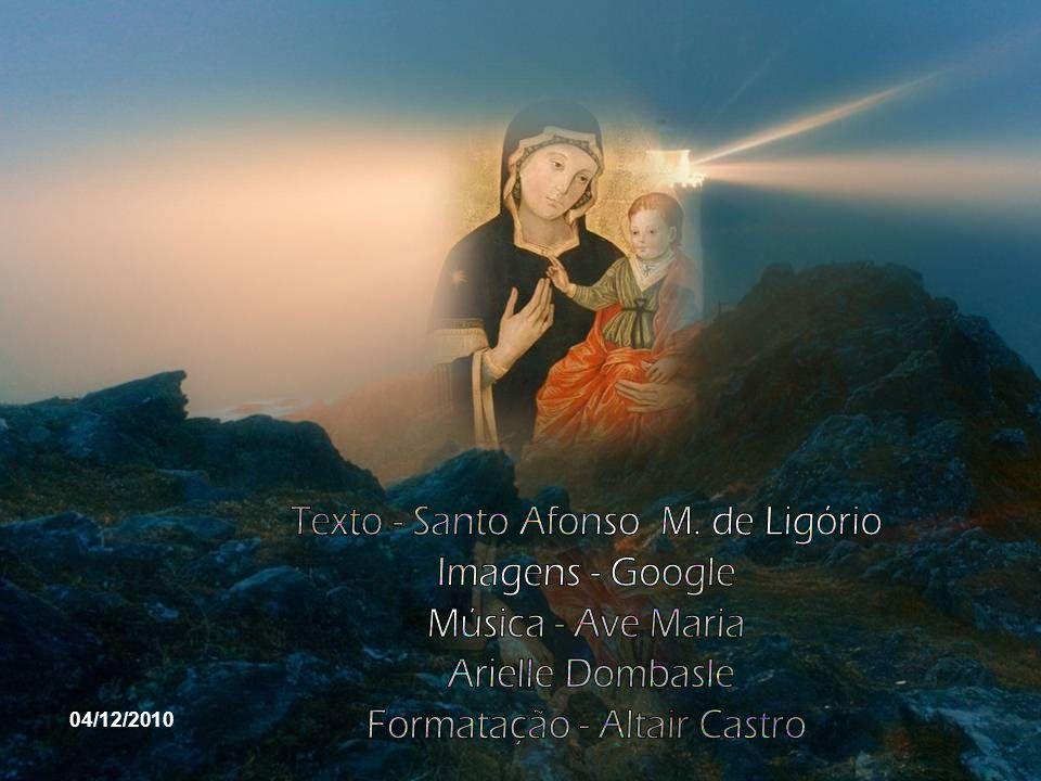 Texto - Santo Afonso M. de Ligório Imagens - Google Música - Ave Maria