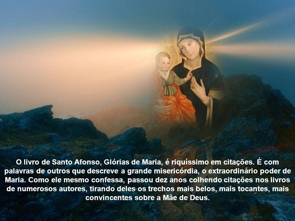 O livro de Santo Afonso, Glórias de Maria, é riquíssimo em citações
