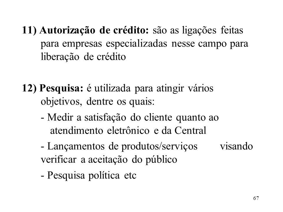 11) Autorização de crédito: são as ligações feitas para empresas especializadas nesse campo para liberação de crédito