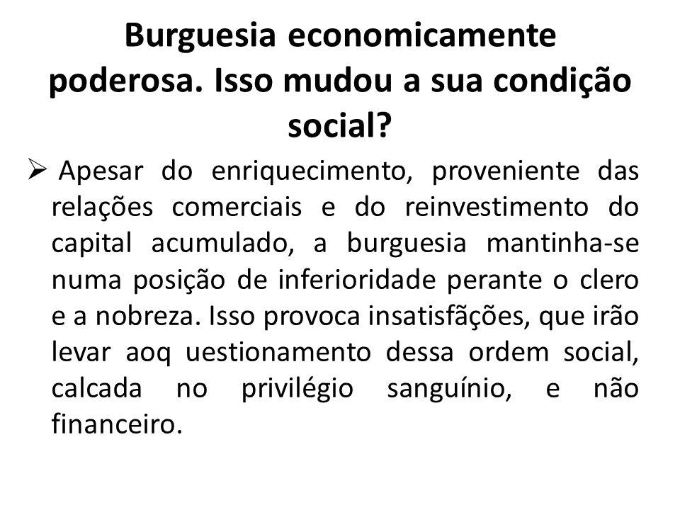 Burguesia economicamente poderosa. Isso mudou a sua condição social