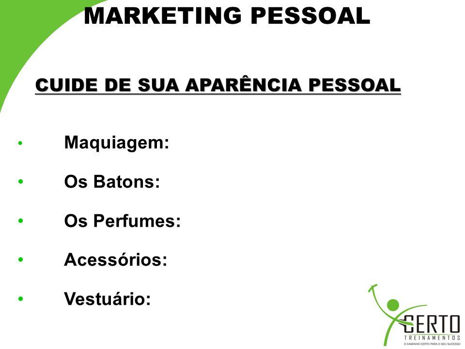 MARKETING PESSOAL Os Batons: Os Perfumes: Acessórios: Vestuário: