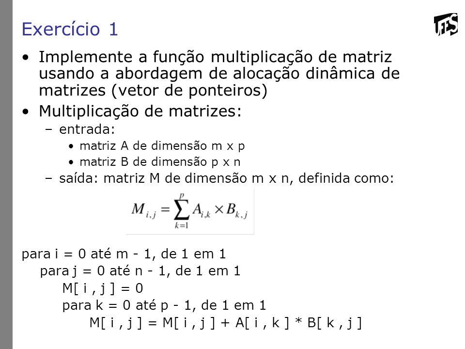 Exercício 1 Implemente a função multiplicação de matriz usando a abordagem de alocação dinâmica de matrizes (vetor de ponteiros)