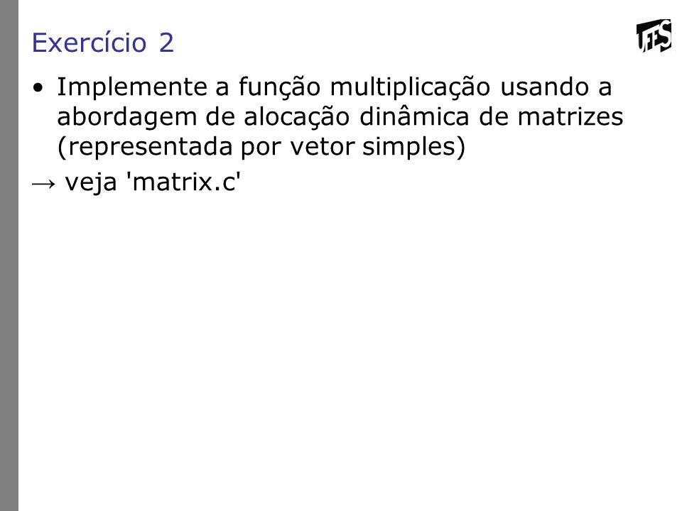 Exercício 2 Implemente a função multiplicação usando a abordagem de alocação dinâmica de matrizes (representada por vetor simples)