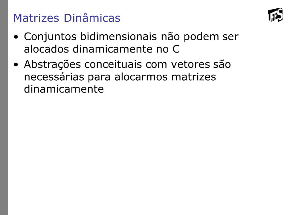 Matrizes Dinâmicas Conjuntos bidimensionais não podem ser alocados dinamicamente no C.