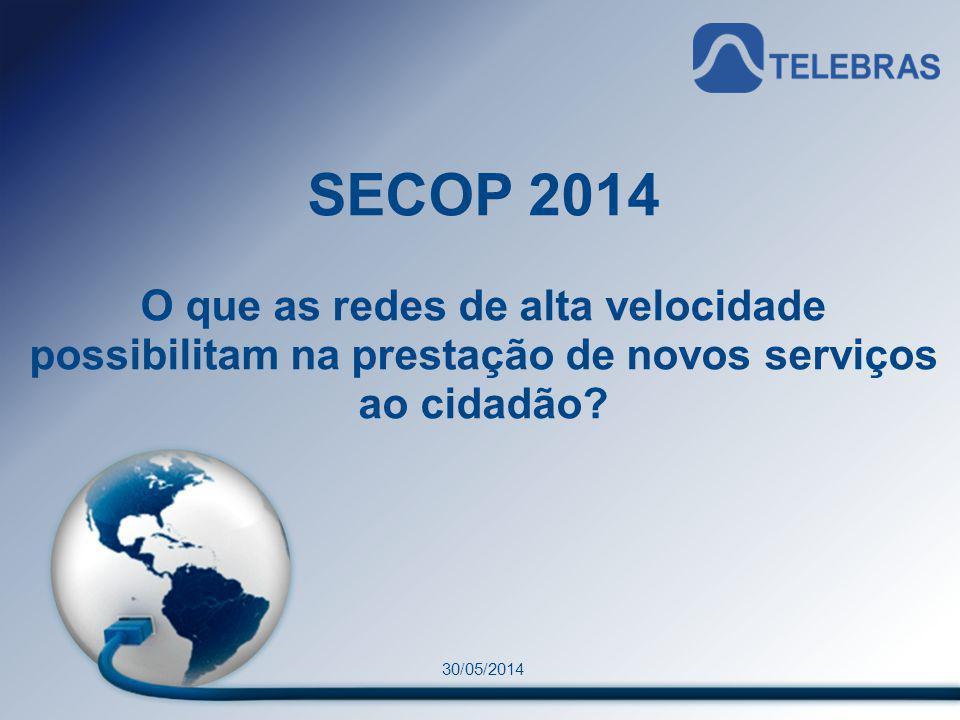 SECOP 2014 O que as redes de alta velocidade possibilitam na prestação de novos serviços ao cidadão