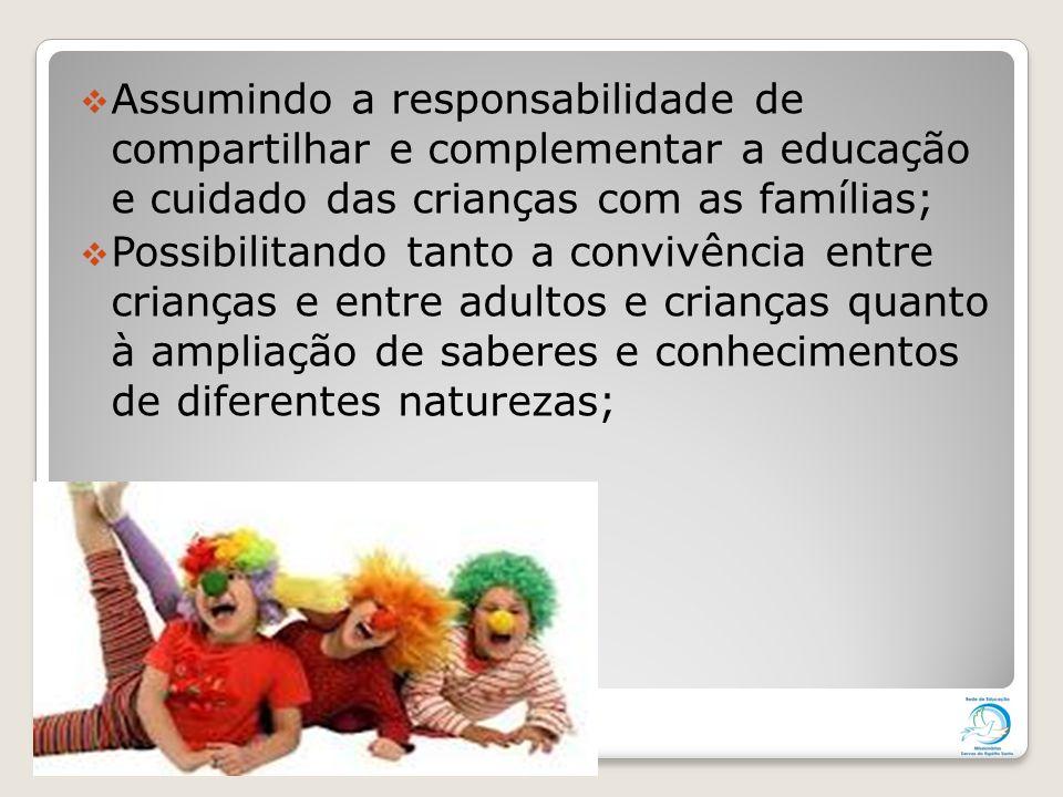 Assumindo a responsabilidade de compartilhar e complementar a educação e cuidado das crianças com as famílias;