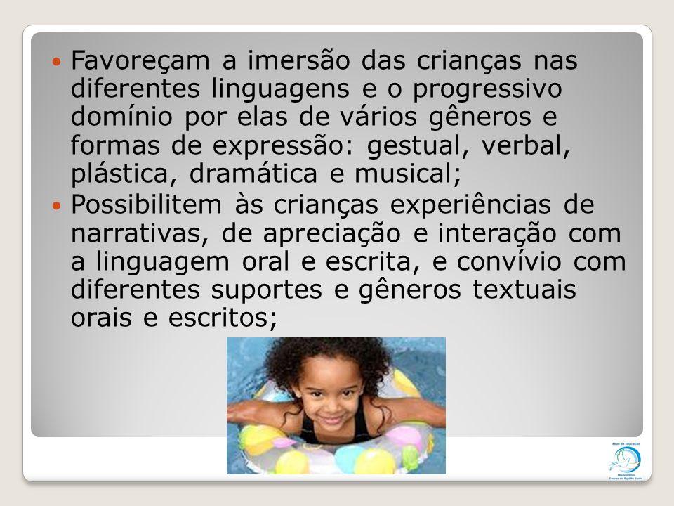 Favoreçam a imersão das crianças nas diferentes linguagens e o progressivo domínio por elas de vários gêneros e formas de expressão: gestual, verbal, plástica, dramática e musical;