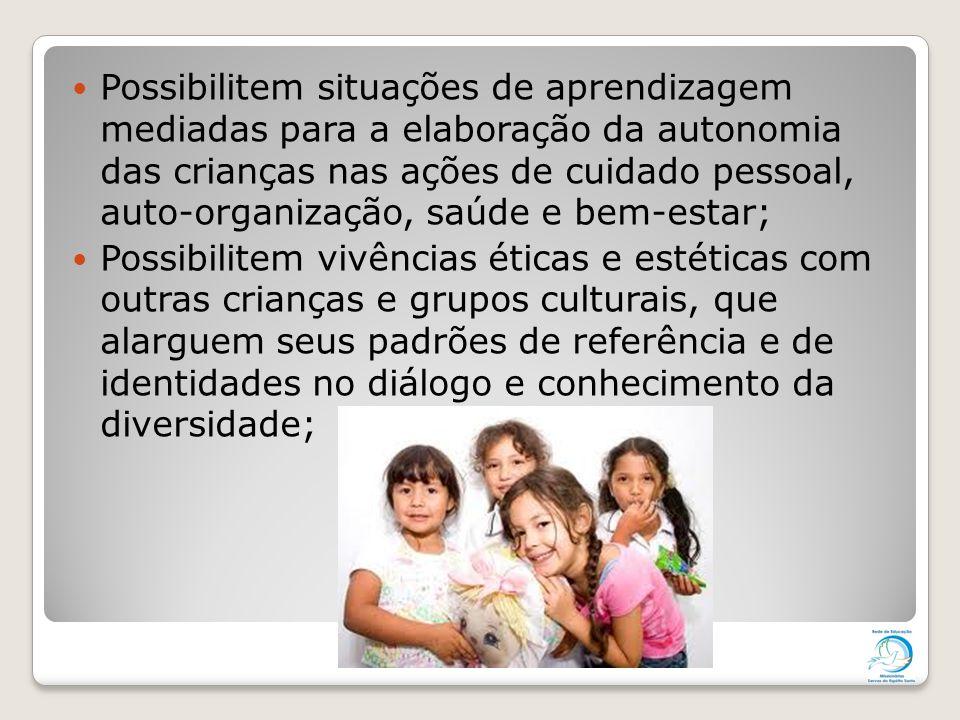 Possibilitem situações de aprendizagem mediadas para a elaboração da autonomia das crianças nas ações de cuidado pessoal, auto-organização, saúde e bem-estar;