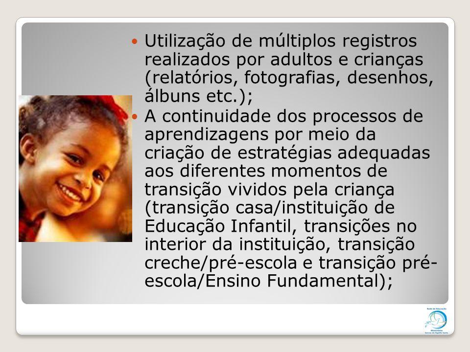 Utilização de múltiplos registros realizados por adultos e crianças (relatórios, fotografias, desenhos, álbuns etc.);