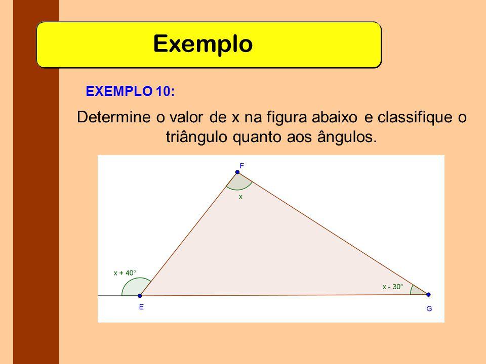 Exemplo EXEMPLO 10: Determine o valor de x na figura abaixo e classifique o triângulo quanto aos ângulos.