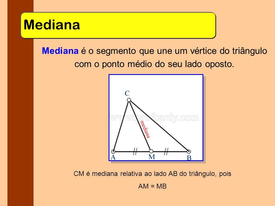 CM é mediana relativa ao lado AB do triângulo, pois