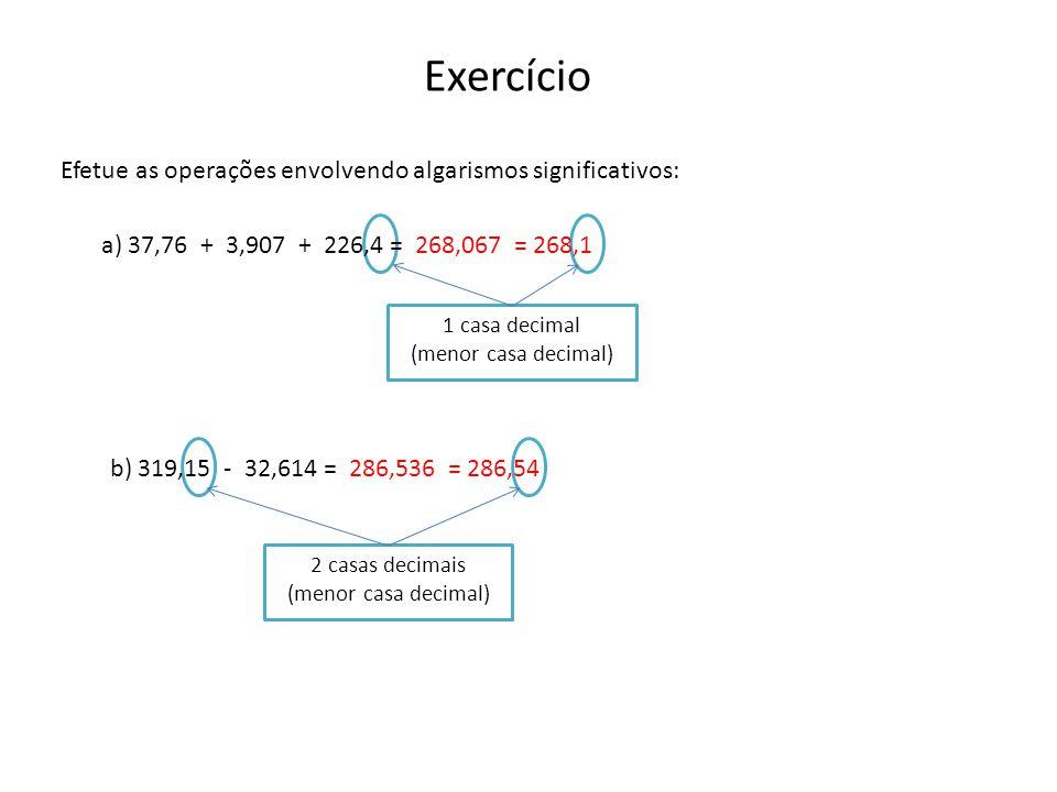 Exercício Efetue as operações envolvendo algarismos significativos: