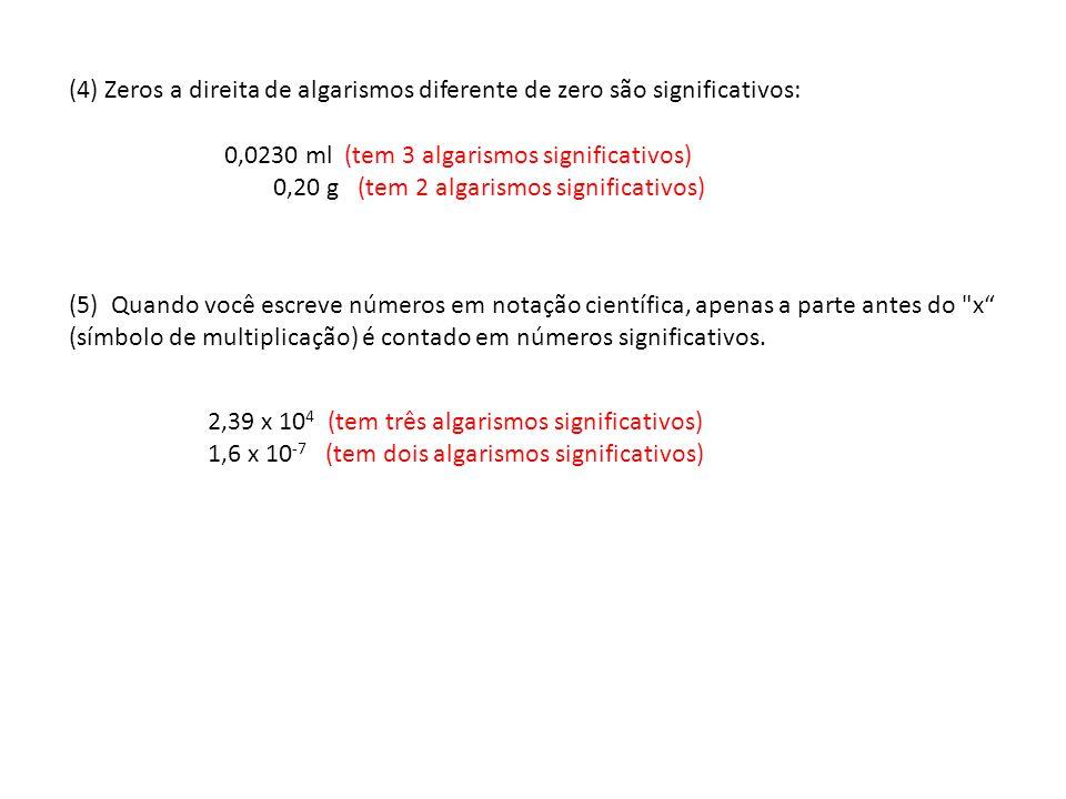 (4) Zeros a direita de algarismos diferente de zero são significativos: