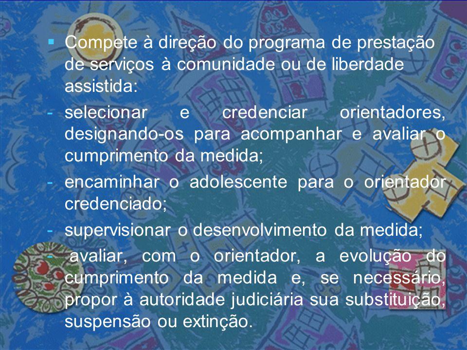 Compete à direção do programa de prestação de serviços à comunidade ou de liberdade assistida:
