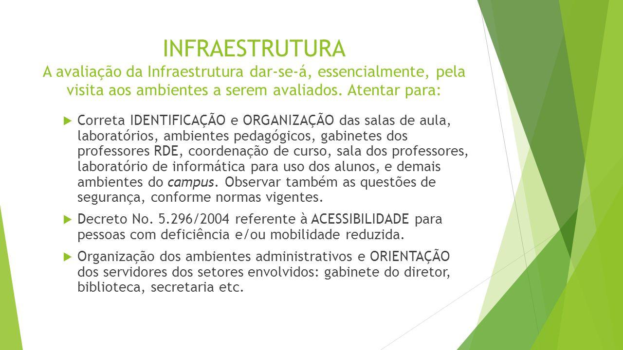 INFRAESTRUTURA A avaliação da Infraestrutura dar-se-á, essencialmente, pela visita aos ambientes a serem avaliados. Atentar para: