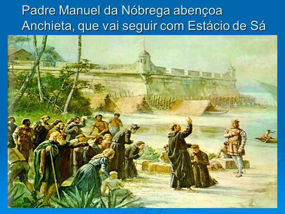 Padre Manuel da Nóbrega abençoa Anchieta, que vai seguir com Estácio de Sá