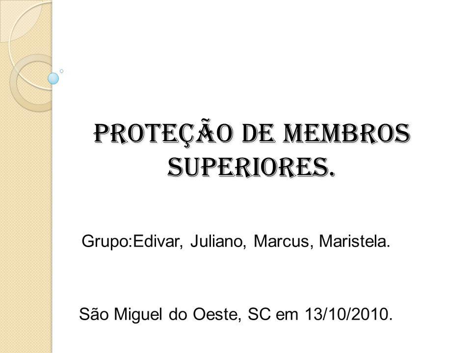 PROTEÇÃO DE MEMBROS SUPERIORES.