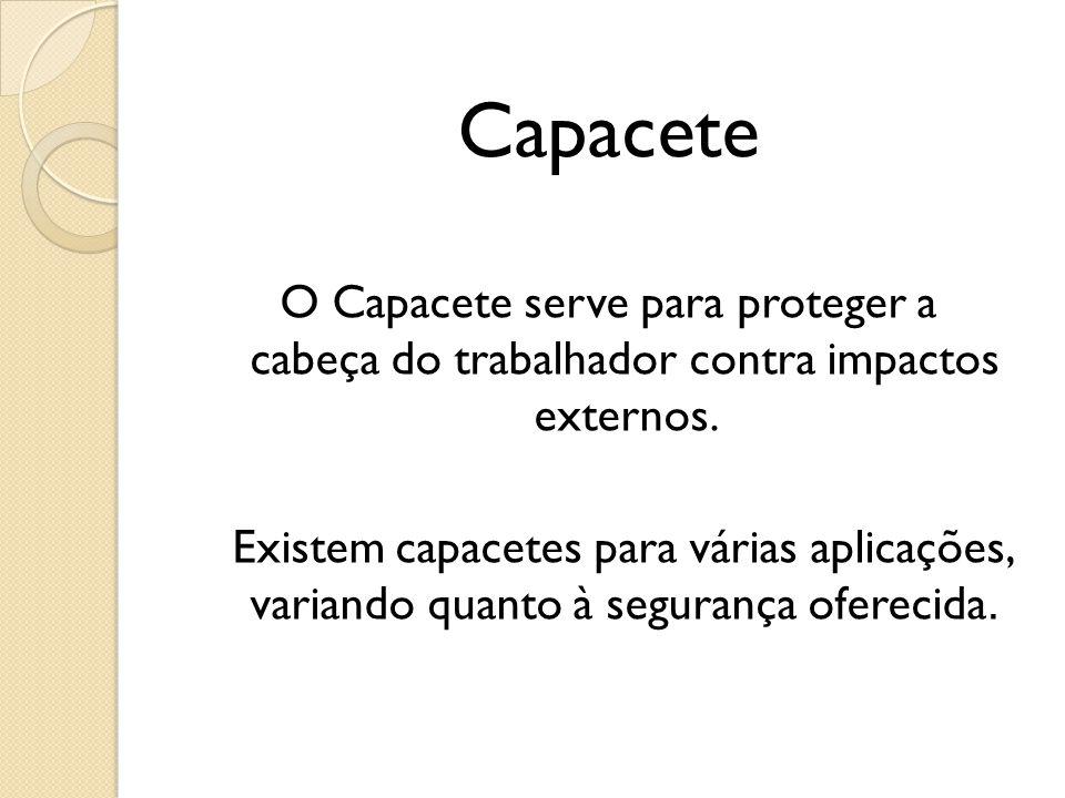 Capacete O Capacete serve para proteger a cabeça do trabalhador contra impactos externos.