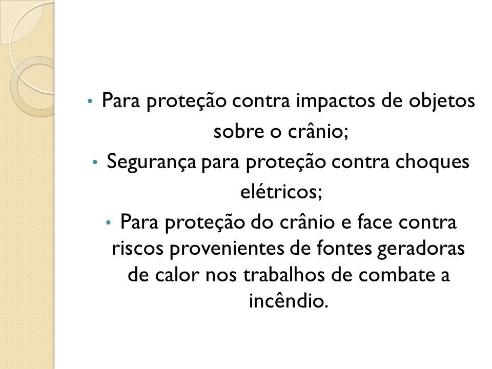 Para proteção contra impactos de objetos sobre o crânio;
