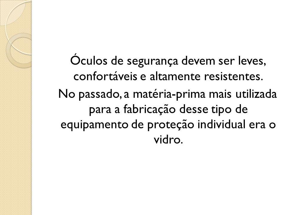 Óculos de segurança devem ser leves, confortáveis e altamente resistentes.