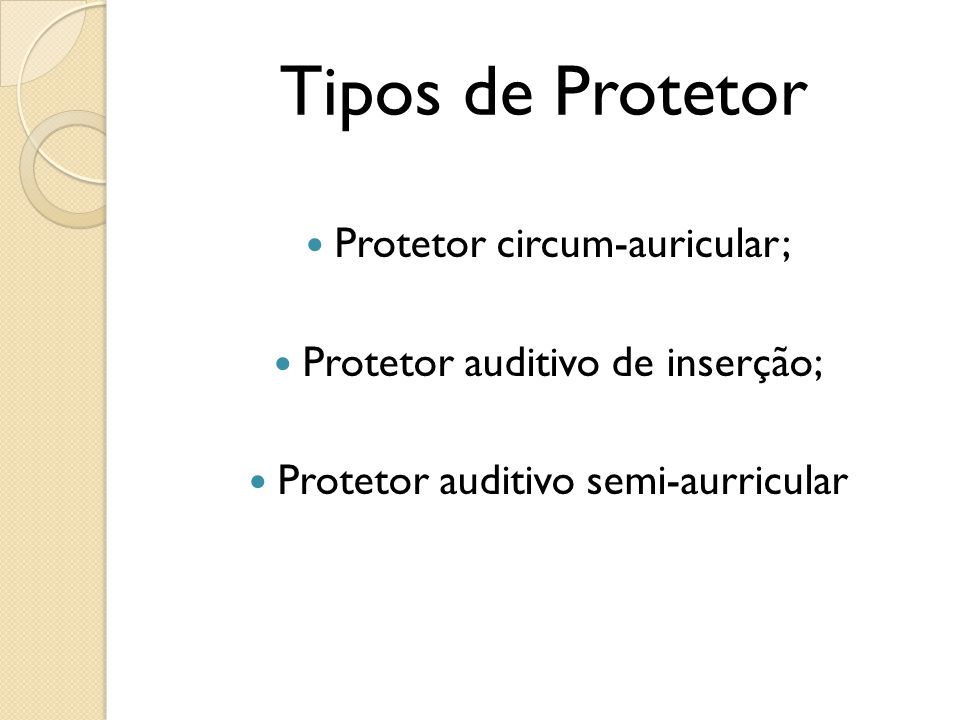 Tipos de Protetor Protetor circum-auricular;