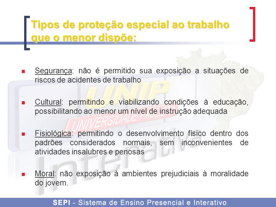 Tipos de proteção especial ao trabalho que o menor dispõe: