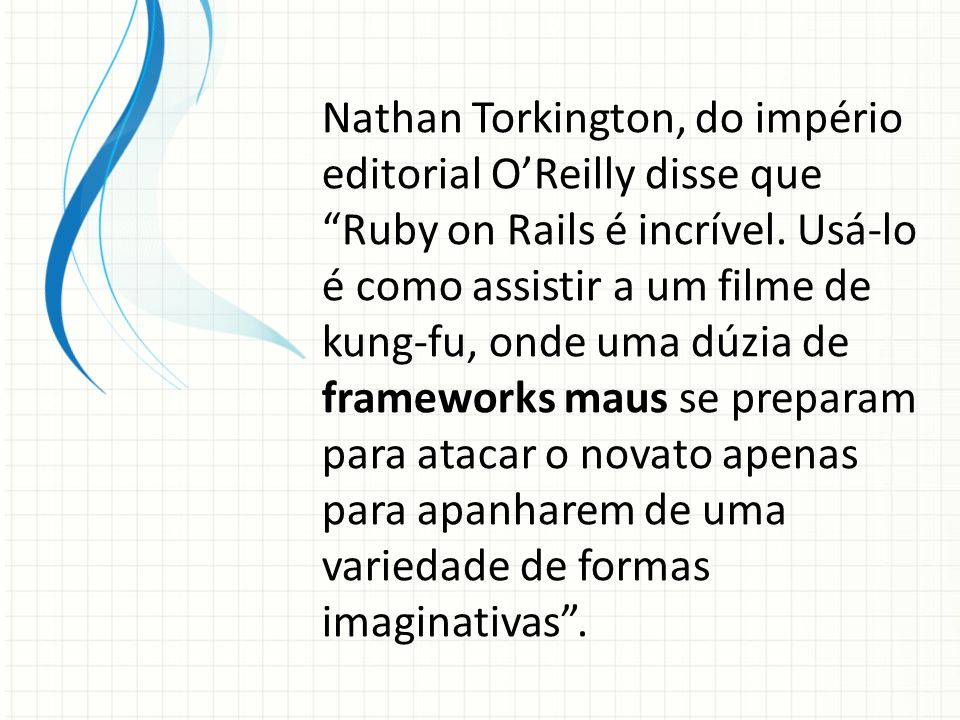 Nathan Torkington, do império editorial O'Reilly disse que Ruby on Rails é incrível.