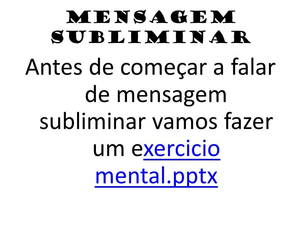 Mensagem Subliminar Antes de começar a falar de mensagem subliminar vamos fazer um exercicio mental.pptx.