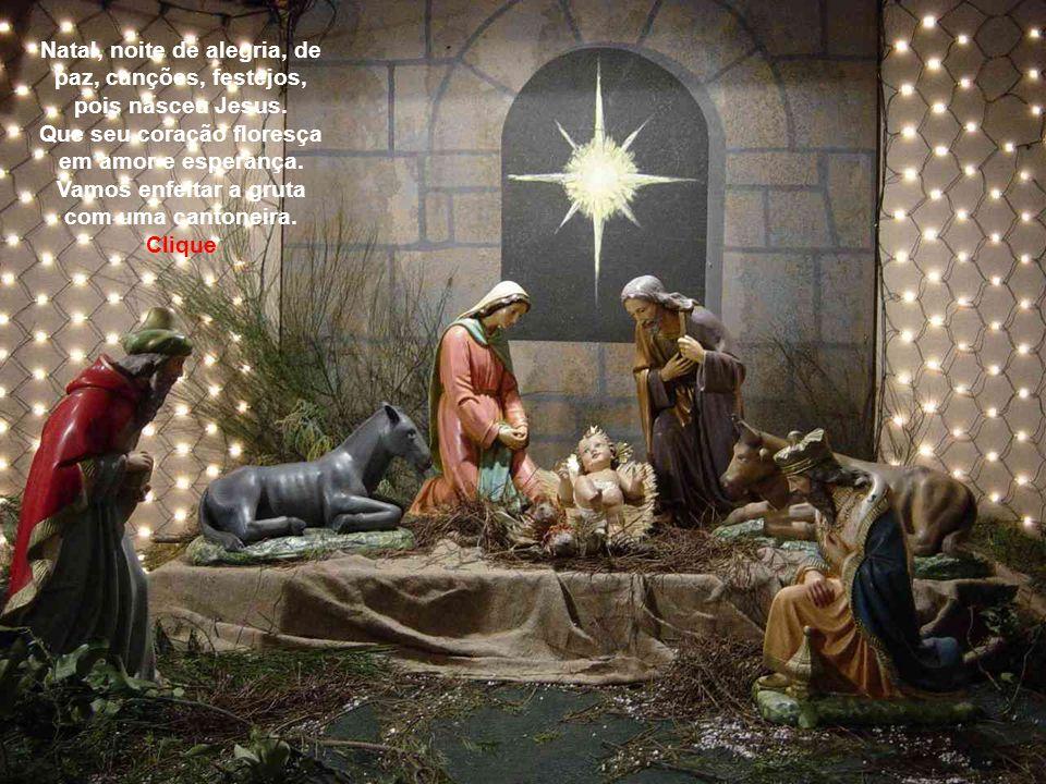 Natal, noite de alegria, de paz, canções, festejos, pois nasceu Jesus