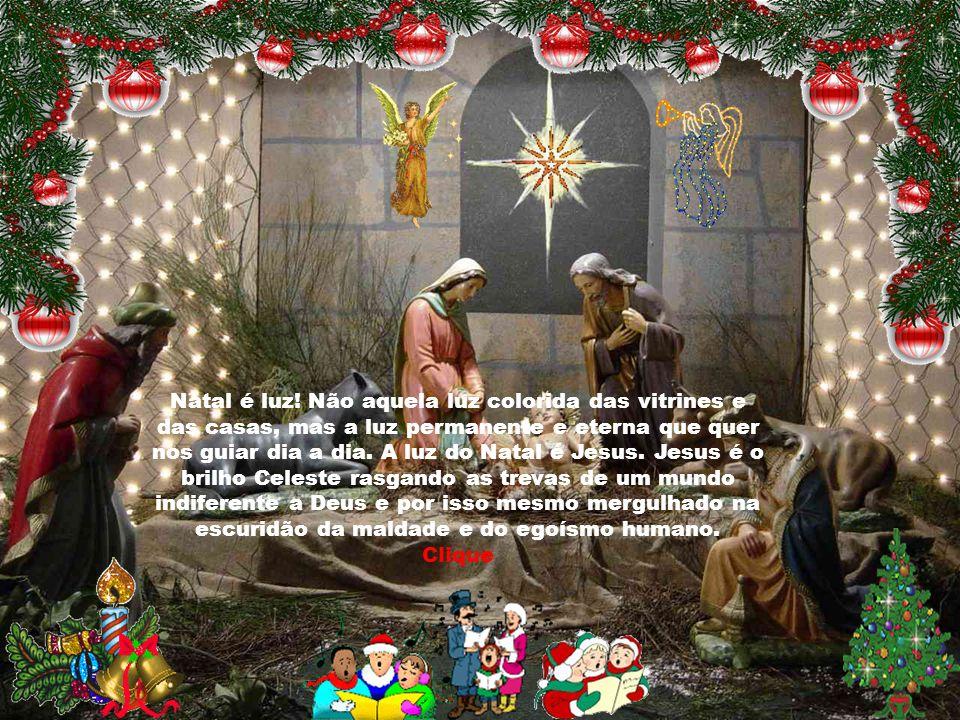 Natal é luz! Não aquela luz colorida das vitrines e das casas, mas a luz permanente e eterna que quer nos guiar dia a dia. A luz do Natal é Jesus. Jesus é o brilho Celeste rasgando as trevas de um mundo indiferente a Deus e por isso mesmo mergulhado na escuridão da maldade e do egoísmo humano.
