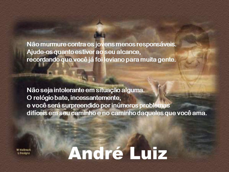 André Luiz Não murmure contra os jovens menos responsáveis.