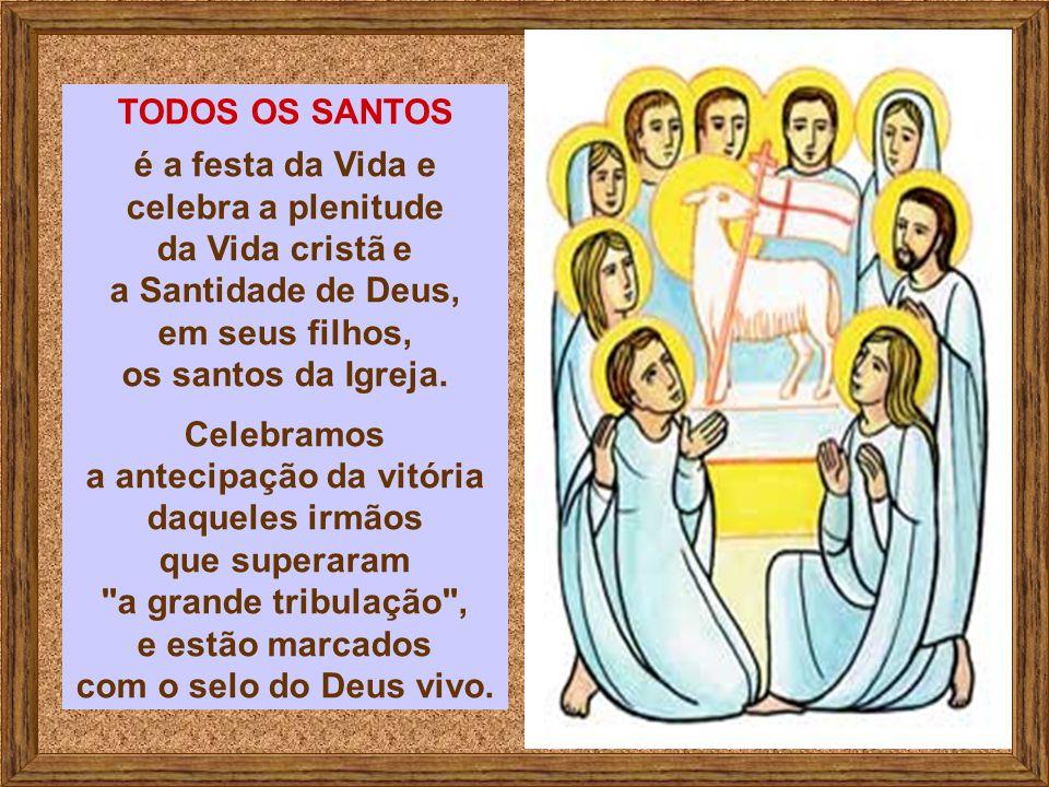 celebra a plenitude da Vida cristã e a Santidade de Deus,