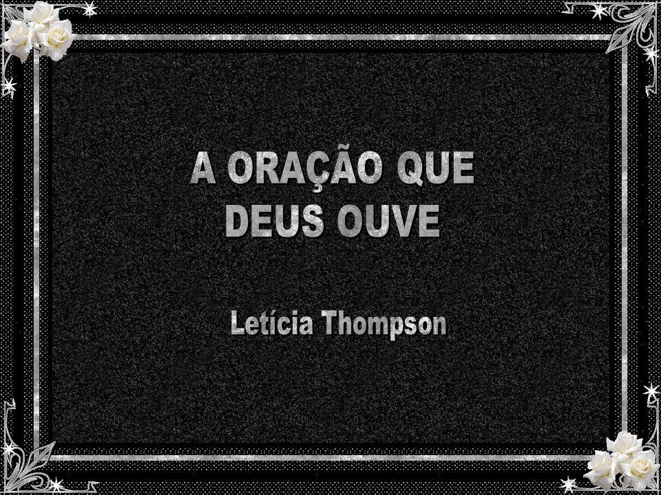 A ORAÇÃO QUE DEUS OUVE Letícia Thompson