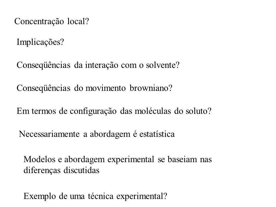 Concentração local Implicações Conseqüências da interação com o solvente Conseqüências do movimento browniano
