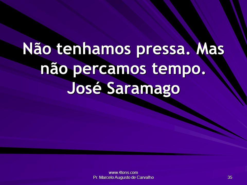 Não tenhamos pressa. Mas não percamos tempo. José Saramago