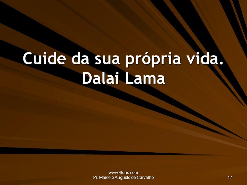 Cuide da sua própria vida. Dalai Lama