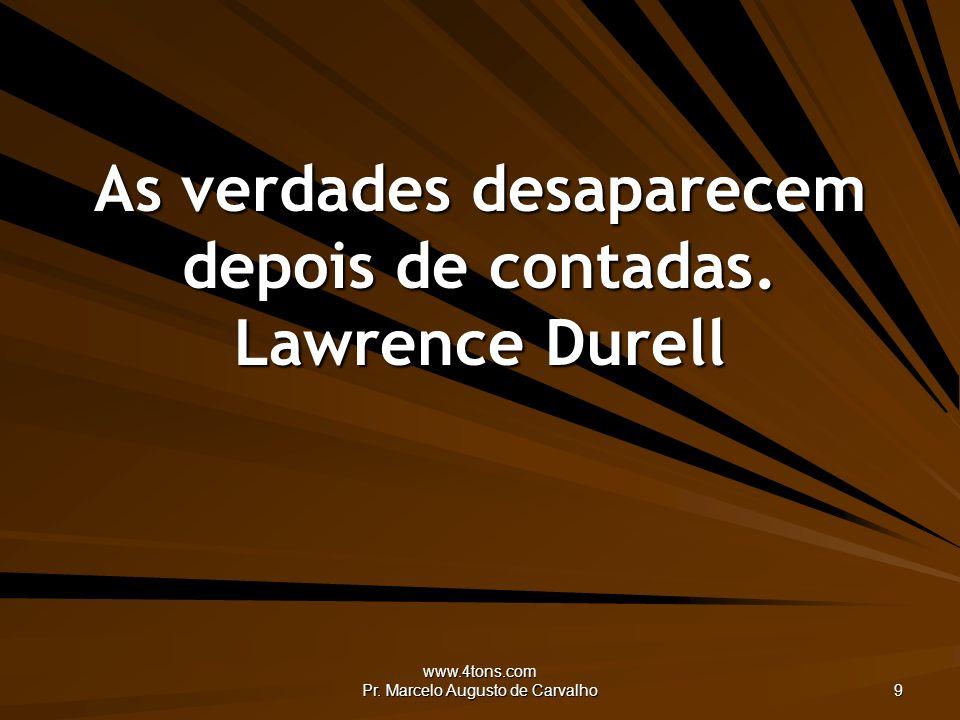 As verdades desaparecem depois de contadas. Lawrence Durell