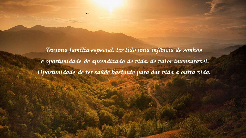 Ter uma família especial, ter tido uma infância de sonhos