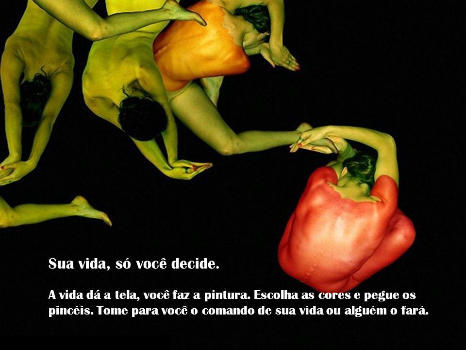 Sua vida, só você decide.