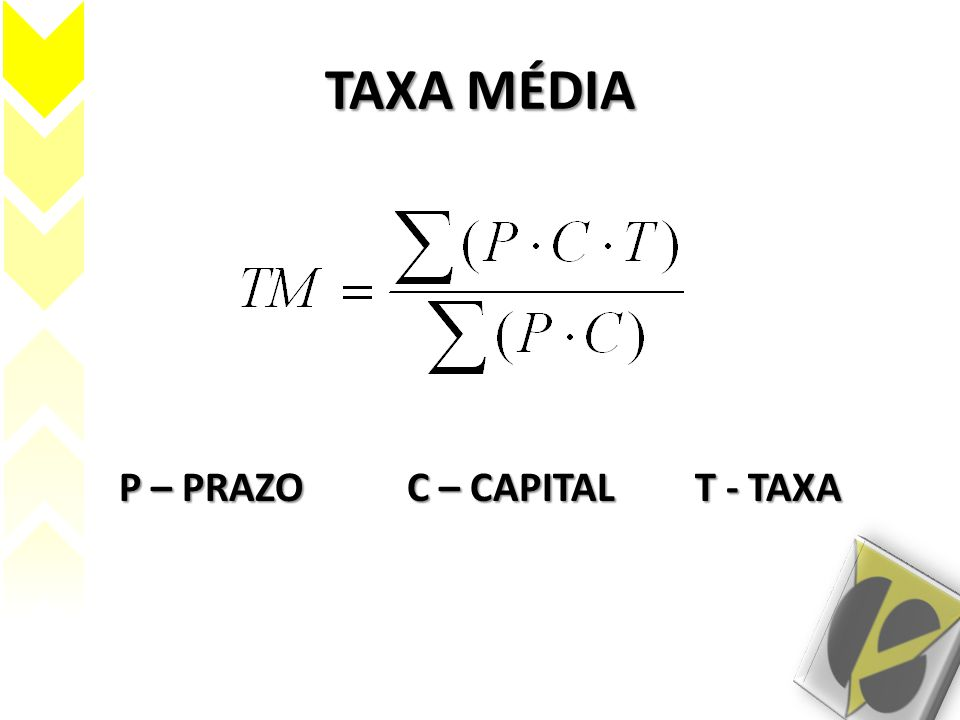 P – PRAZO C – CAPITAL T - TAXA