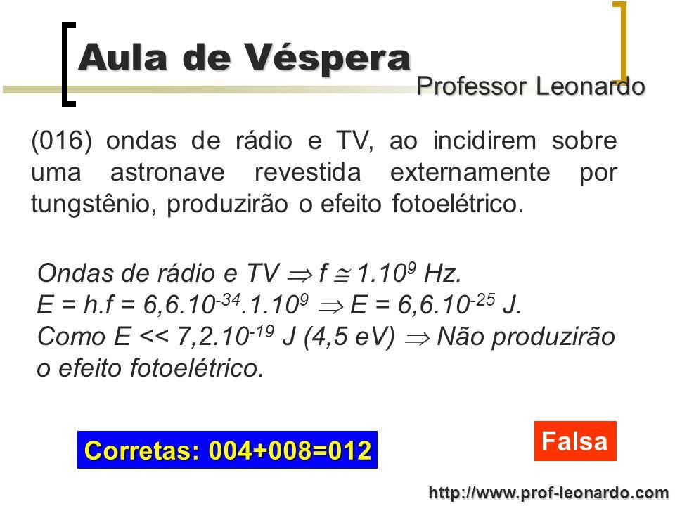 (016) ondas de rádio e TV, ao incidirem sobre uma astronave revestida externamente por tungstênio, produzirão o efeito fotoelétrico.
