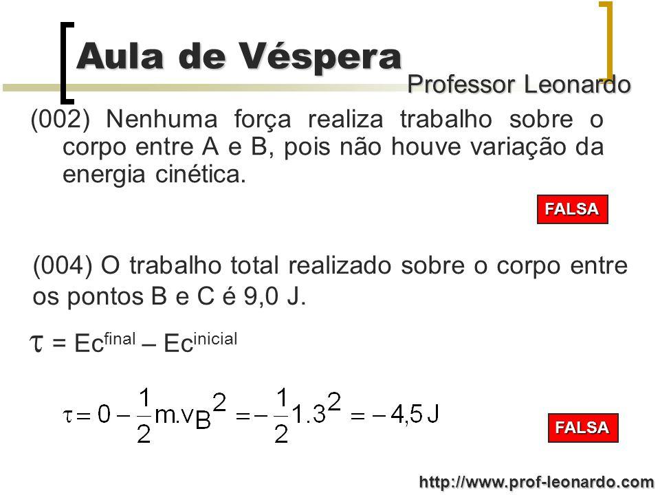 (002) Nenhuma força realiza trabalho sobre o corpo entre A e B, pois não houve variação da energia cinética.